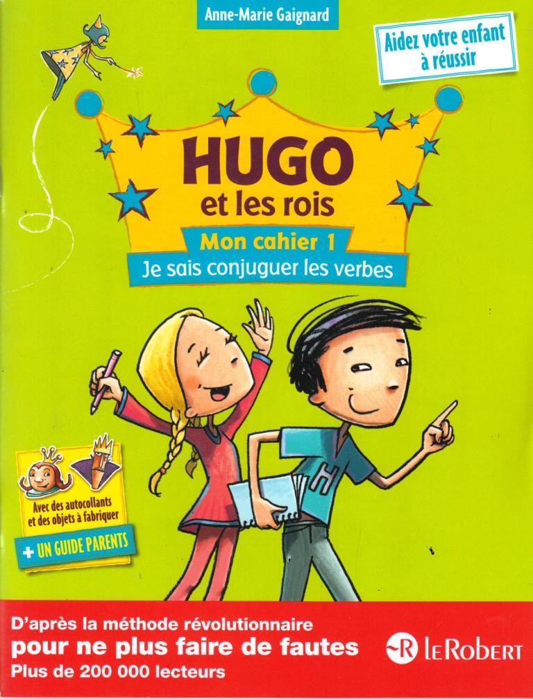 Hugo Et Les Rois Mon Cahier 1 Je Sais Conjuguer Les Verbes Dar El Izza Maison D Edition Pour Le Plaisir De Lire
